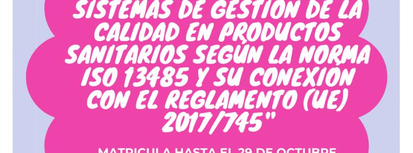 """""""SISTEMAS DE GESTIÓN DE LA CALIDAD EN PRODUCTOS SANITARIOS SEGÚN LA NORMA ISO 13485 Y SU CONEXIÓN CON EL REGLAMENTO (UE) 2017/745"""""""